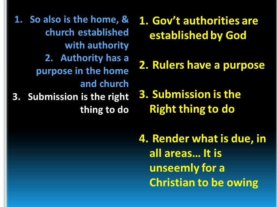 1. Gov't authorities are established by God 2. Rulers have a purpose 3.