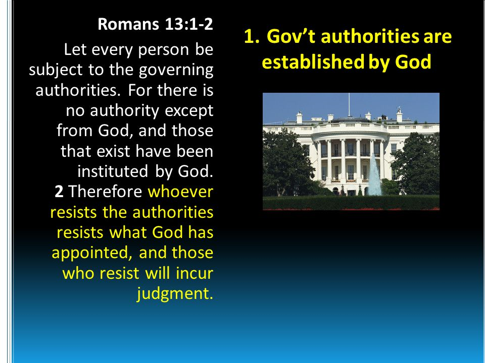 Romans 13:1-2 Let every person be subject to the governing authorities.
