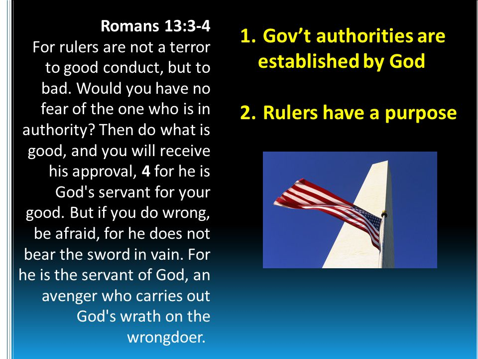 Romans 13:3-4 For rulers are not a terror to good conduct, but to bad.