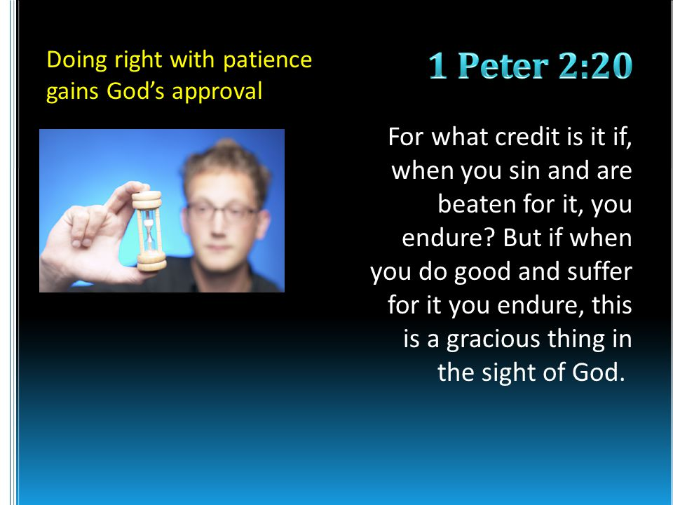 For what credit is it if, when you sin and are beaten for it, you endure.