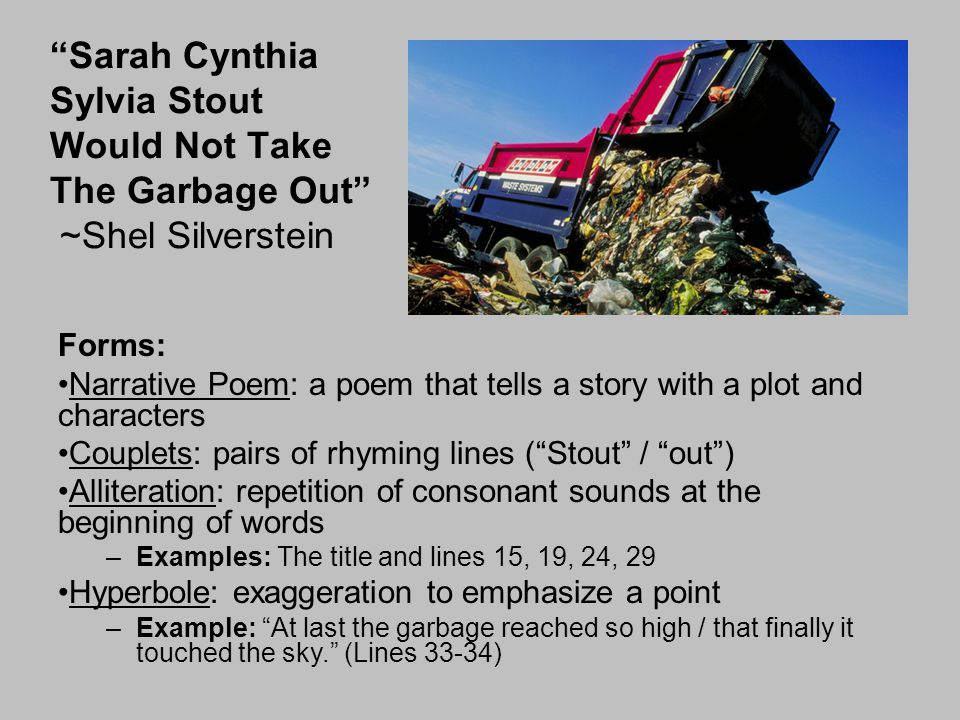 Content: Rhyme & Alliteration: gives the poem a song-like, humorous, childish, fairytale, bedtime-story mood Hyperbole & Humor: Emphasizes the problem but keeps the mood light End: Bedtime story told by a parent / narrator.