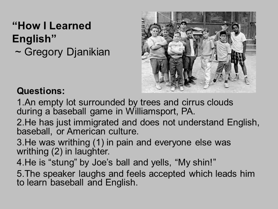 """How I Learned English"" ~ Gregory Djanikian Questions: 1.An empty lot surrounded by trees and cirrus clouds during a baseball game in Williamsport, PA"