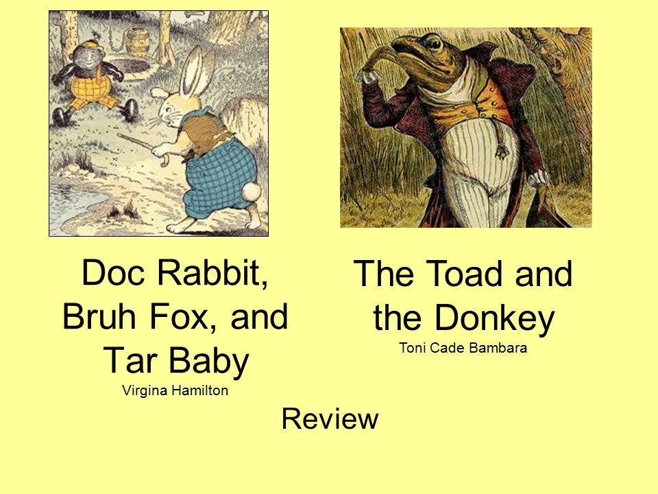 Doc Rabbit, Bruh Fox, and Tar Baby Virgina Hamilton Review The Toad and the Donkey Toni Cade Bambara