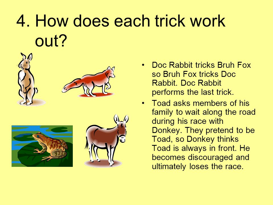 4. How does each trick work out? Doc Rabbit tricks Bruh Fox so Bruh Fox tricks Doc Rabbit. Doc Rabbit performs the last trick. Toad asks members of hi