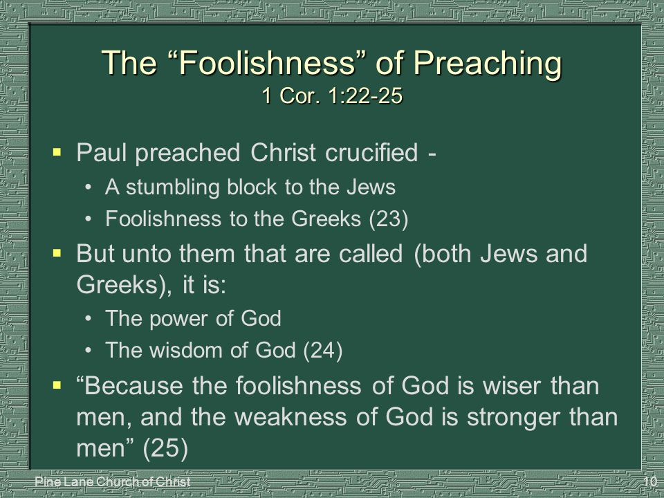 "Pine Lane Church of Christ10 The ""Foolishness"" of Preaching 1 Cor. 1:22-25  Paul preached Christ crucified - A stumbling block to the Jews Foolishnes"