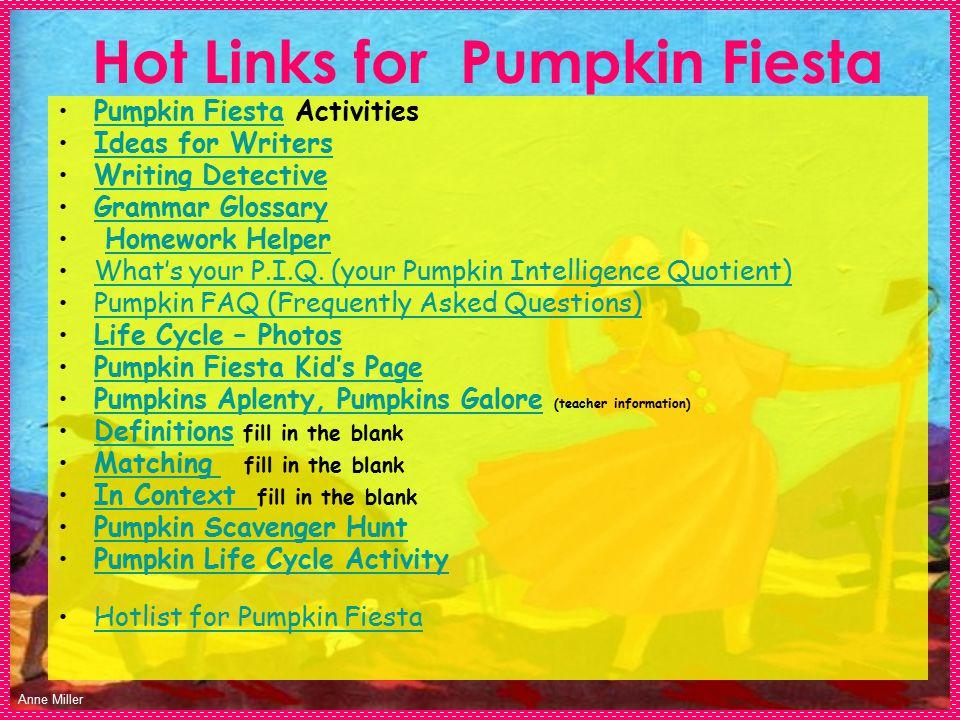 Anne Miller Hot Links for Pumpkin Fiesta Pumpkin Fiesta ActivitiesPumpkin Fiesta Ideas for Writers Writing Detective Grammar Glossary Homework Helper What's your P.I.Q.