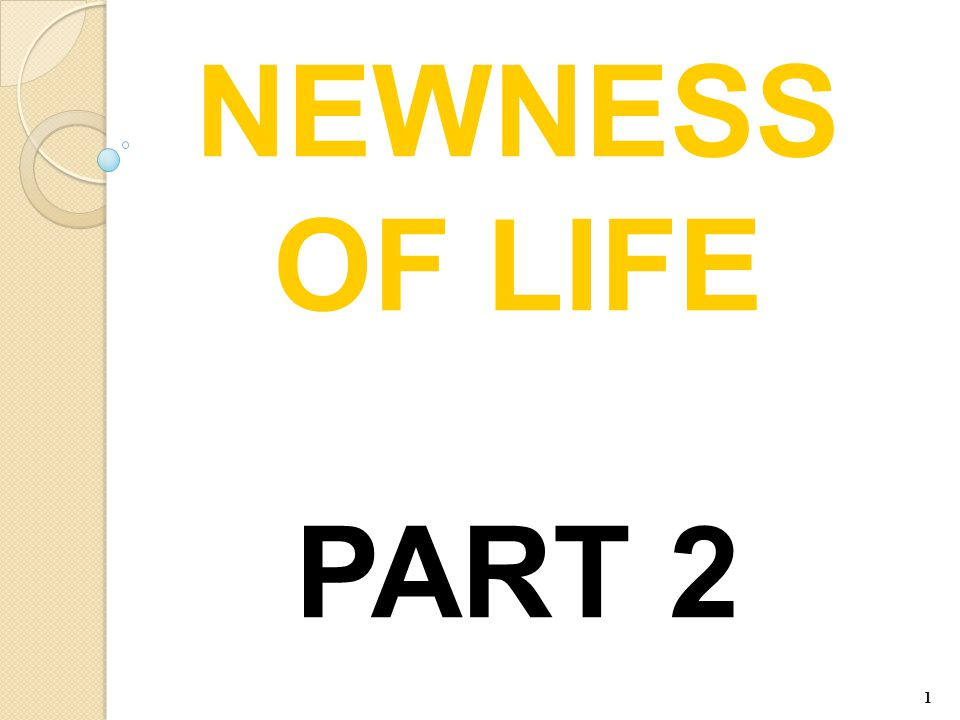 1 NEWNESS OF LIFE PART 2