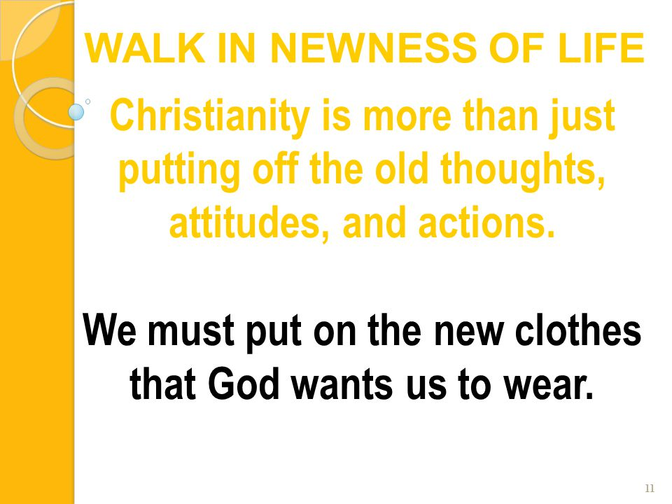 11 Christianity is more than just putting off the old thoughts, attitudes, and actions. We must put on the new clothes that God wants us to wear. WALK