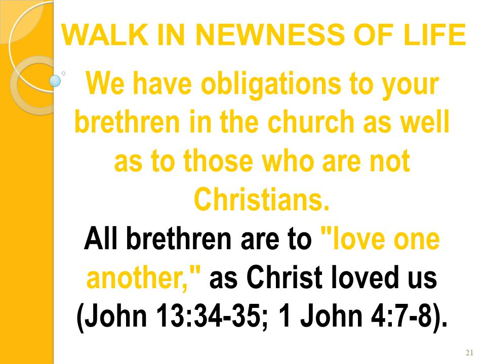 21 We have obligations to your brethren in the church as well as to those who are not Christians. All brethren are to