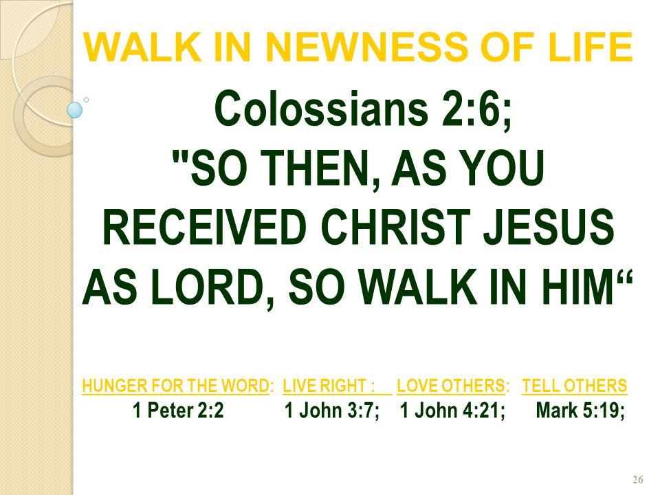 26 Colossians 2:6;