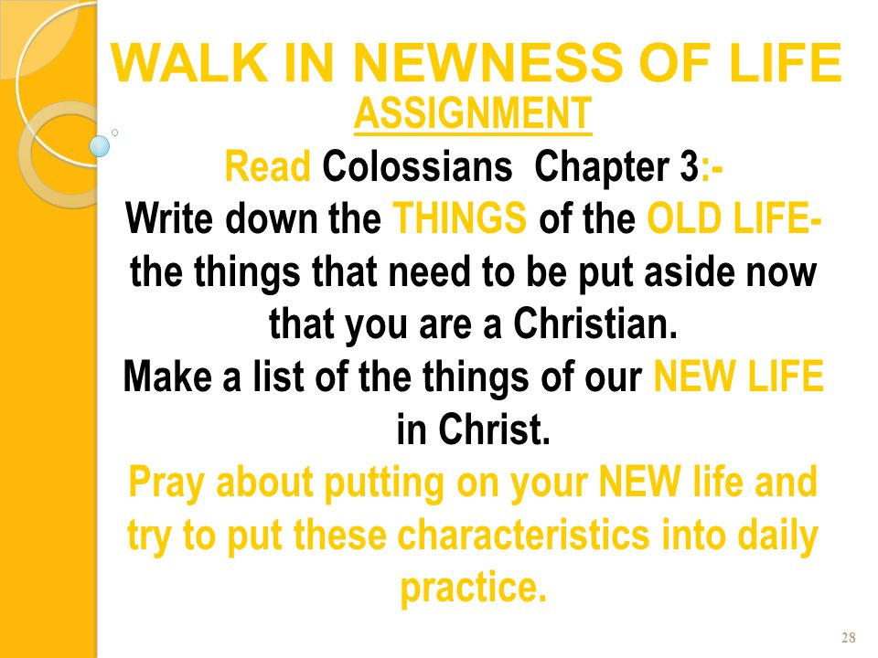 28 ASSIGNMENT Read Colossians Chapter 3:- Write down the THINGS of the OLD LIFE- the things that need to be put aside now that you are a Christian. Ma