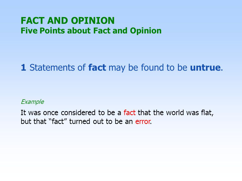 FACT AND OPINION Five Points about Fact and Opinion 1 Statements of fact may be found to be untrue.