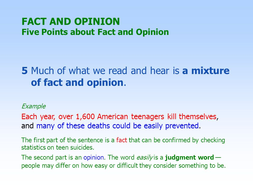 5Much of what we read and hear is a mixture of fact and opinion.