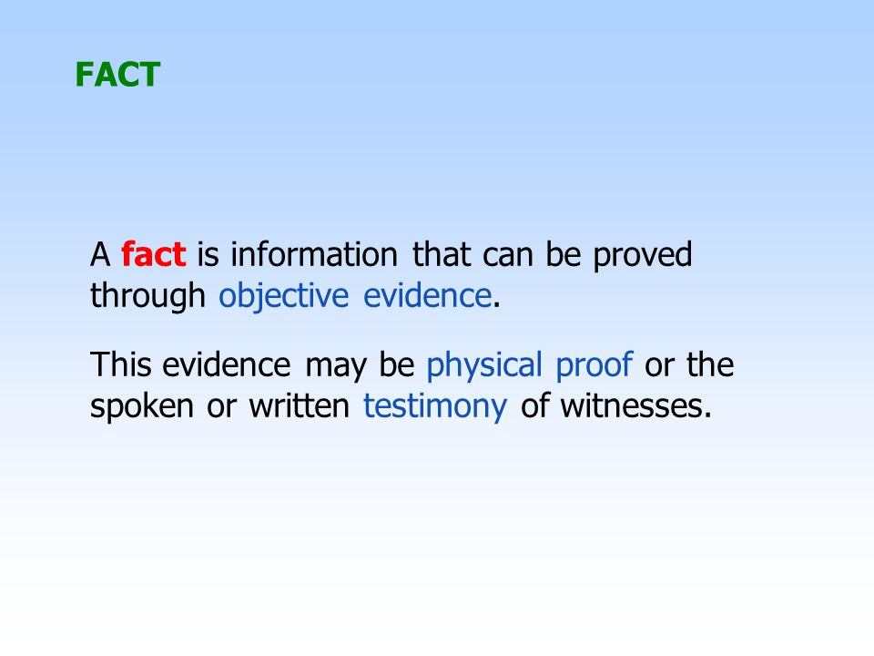 A fact is information that can be proved through objective evidence.