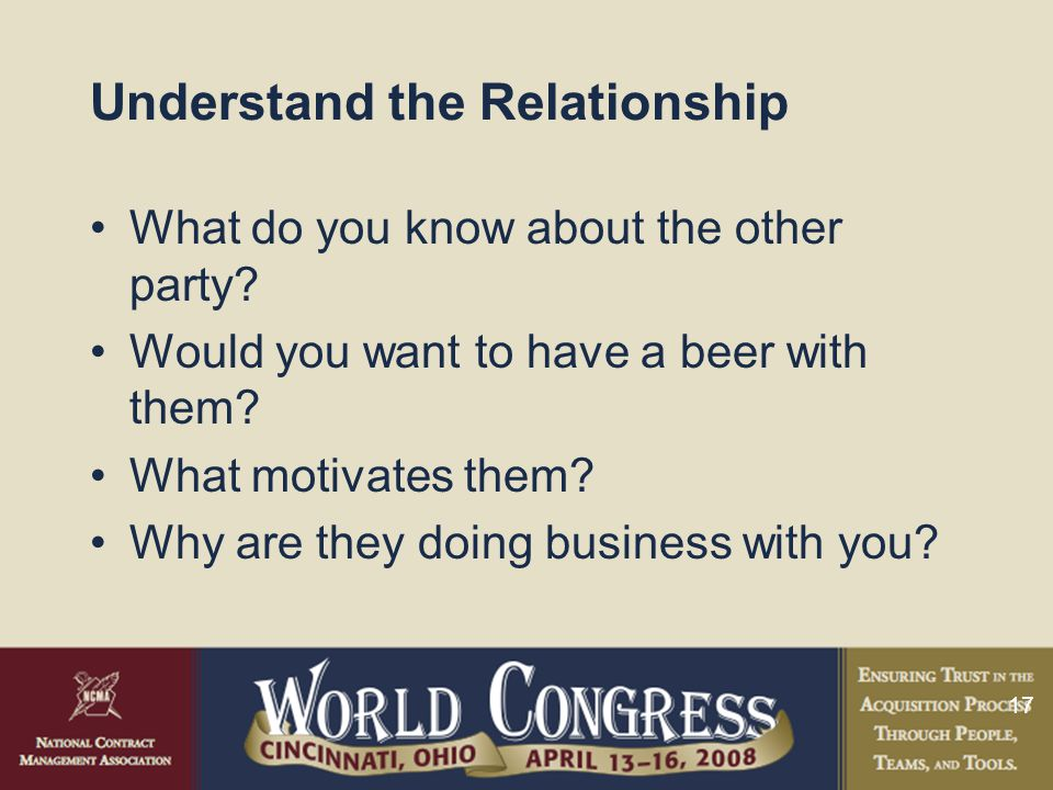 17 Understand the Relationship What do you know about the other party.