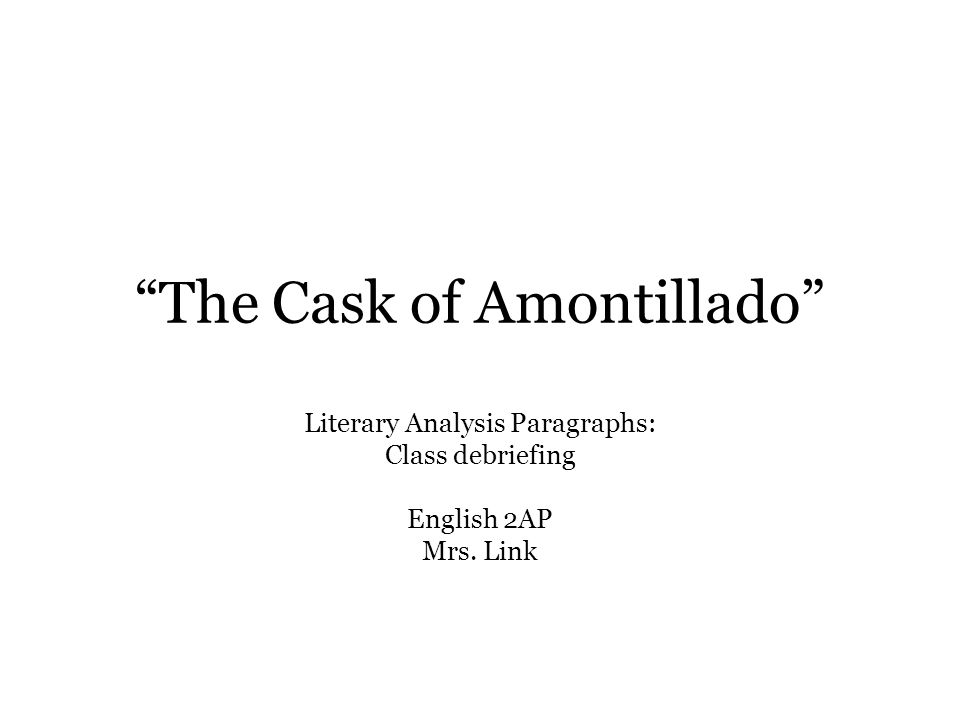 The Cask of Amontillado Literary Analysis Paragraphs: Class debriefing English 2AP Mrs. Link