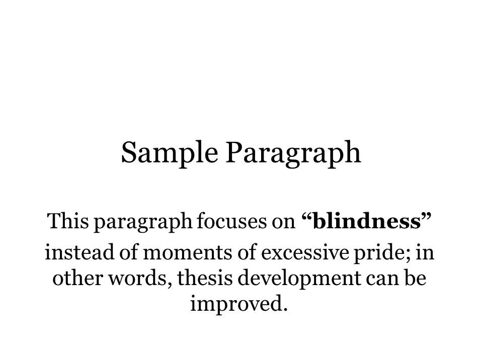 Sample Paragraph This paragraph focuses on blindness instead of moments of excessive pride; in other words, thesis development can be improved.