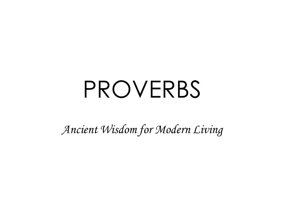PROVERBS Ancient Wisdom for Modern Living