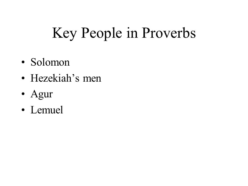 Key People in Proverbs Solomon Hezekiah's men Agur Lemuel