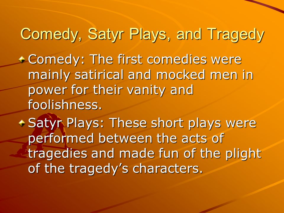 Tragedy: Tragedy dealt with the big themes of love, loss, pride, the abuse of power and the fraught relationships between men and gods.