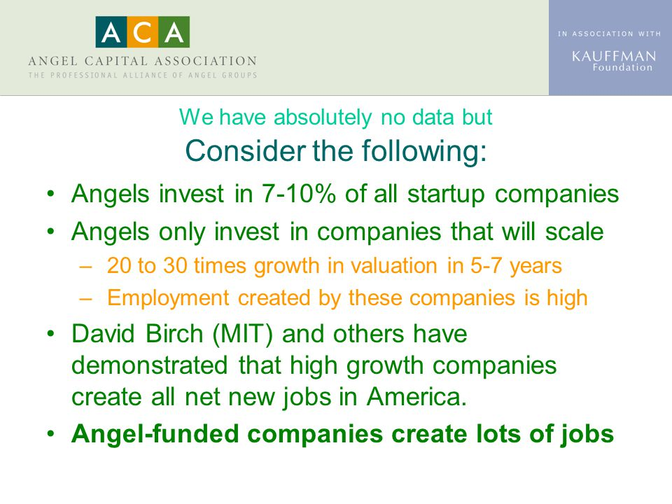 We have absolutely no data but Consider the following: Angels invest in 7-10% of all startup companies Angels only invest in companies that will scale
