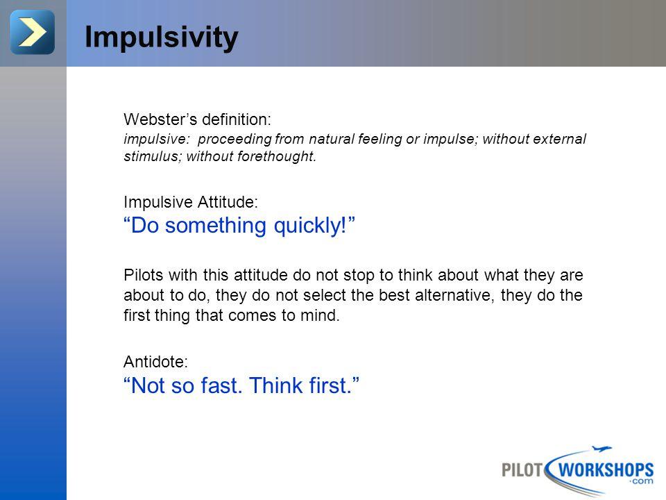 Do you have the Impulsivity attitude?.