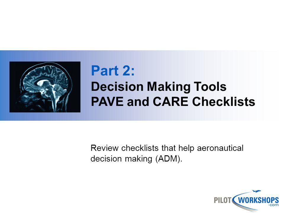 PAVE Checklist P ilot A ircraft en V ironment E xternal pressures Run before and during each flight.