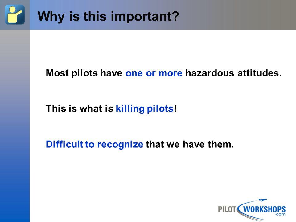 Hazardous Attitude Challenges Recognition of hazardous attitudes requires a great deal of self honesty.