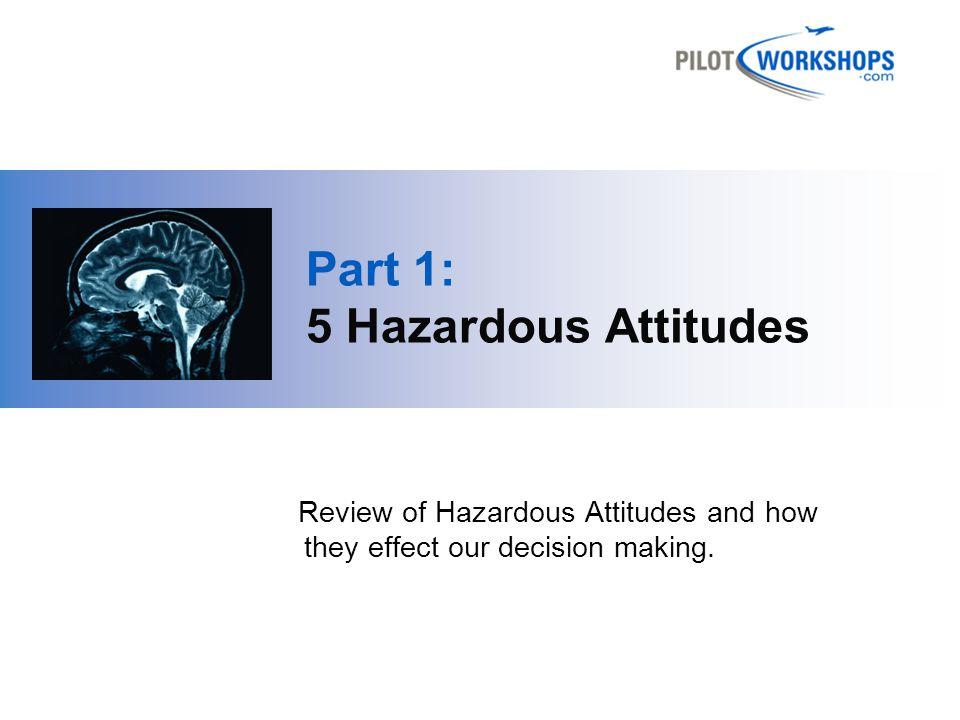 5 Hazardous Attitudes MachoInvulnerabilityAnti-AuthorityImpulsivityResignation