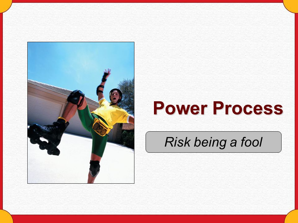 Power Process Risk being a fool