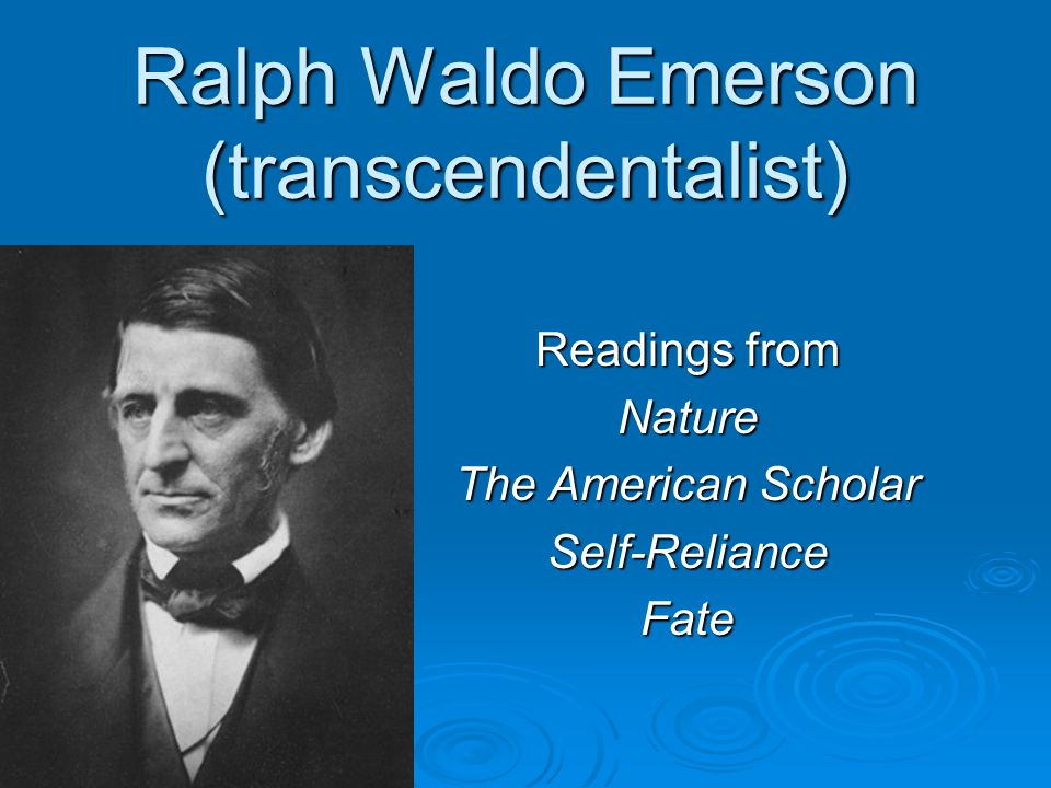 Ralph Waldo Emerson (transcendentalist) Readings from Nature The American Scholar Self-RelianceFate