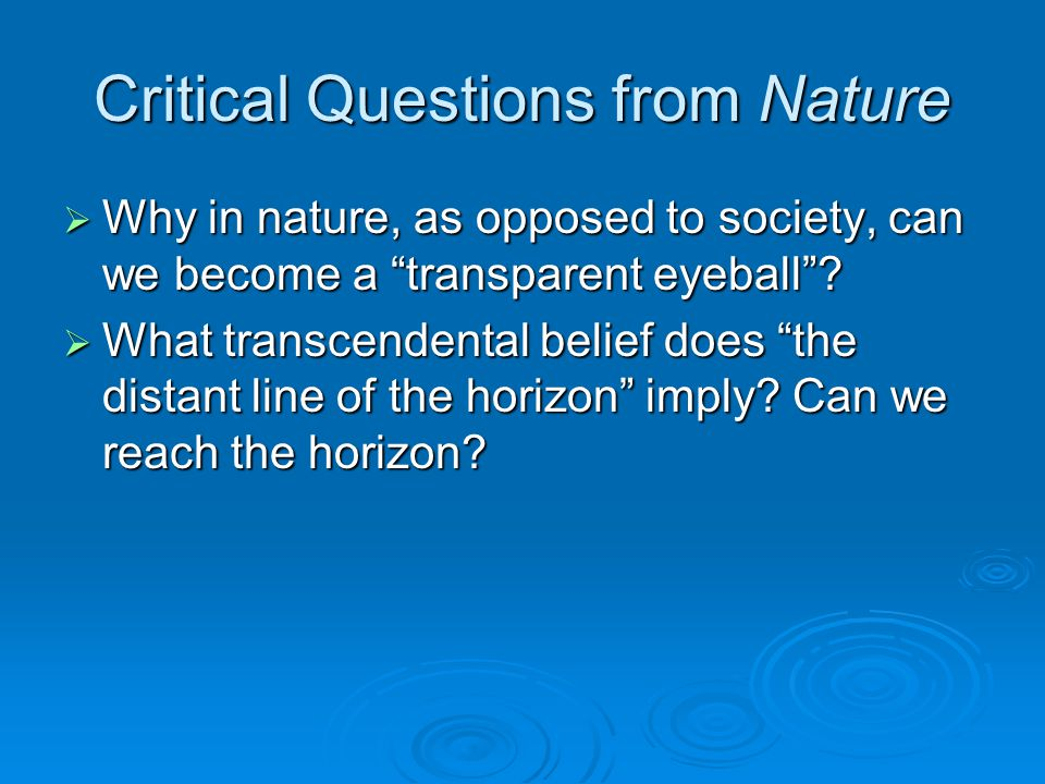 Critical Questions from Nature  Why in nature, as opposed to society, can we become a transparent eyeball .
