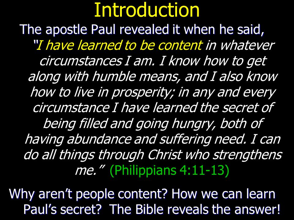 Introduction The apostle Paul revealed it when he said, The apostle Paul revealed it when he said, I have learned to be content in whatever circumstances I am.