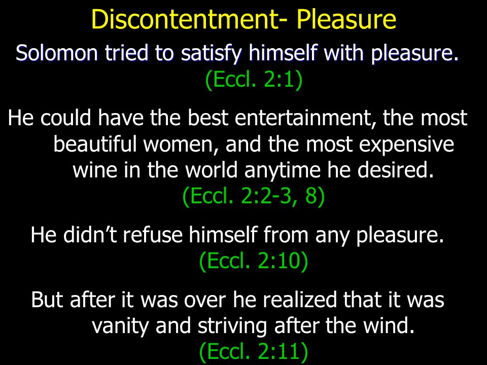 Discontentment- Pleasure Solomon tried to satisfy himself with pleasure.