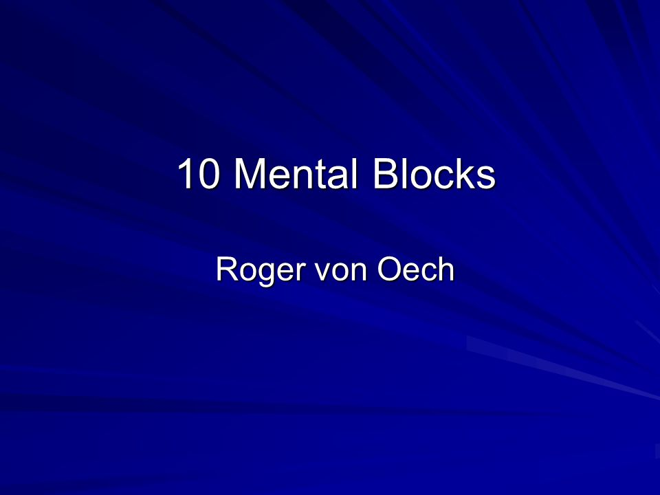 Ten Mental Locks 1.The right answer 2. That's not logical 3.