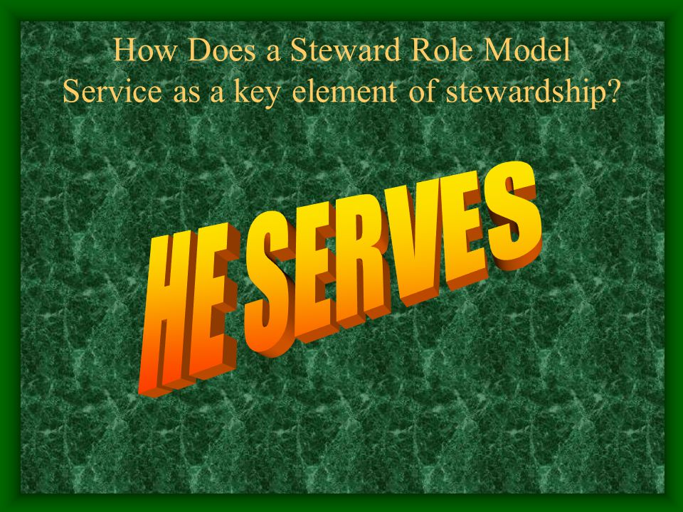 How Does a Steward Role Model Service as a key element of stewardship