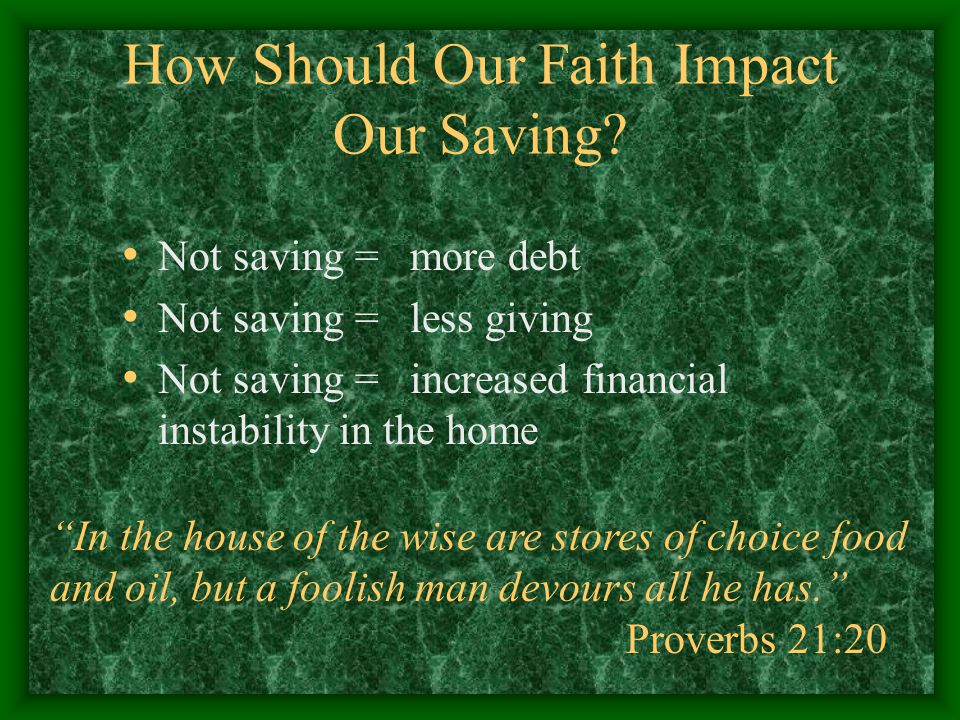 """How Should Our Faith Impact Our Saving? Not saving =more debt Not saving = less giving Not saving = increased financial instability in the home """"In th"""