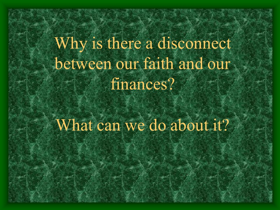 Why is there a disconnect between our faith and our finances? What can we do about it?