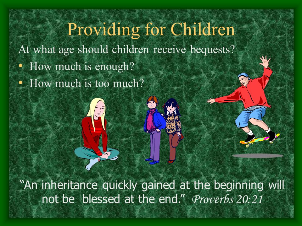 Providing for Children At what age should children receive bequests.