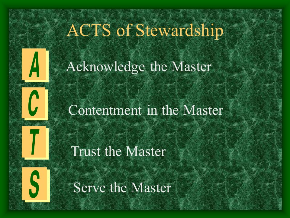 ACTS of Stewardship Acknowledge the Master Contentment in the Master Trust the Master Serve the Master