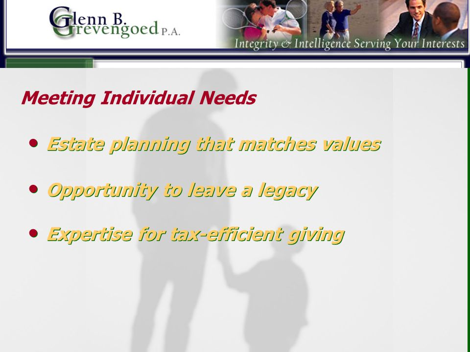 ® ® … there your heart will be also Meeting Individual Needs Estate planning that matches values Opportunity to leave a legacy Expertise for tax-effic