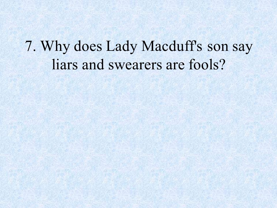 7. Why does Lady Macduff's son say liars and swearers are fools?