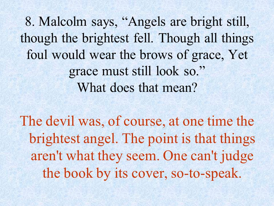 The devil was, of course, at one time the brightest angel. The point is that things aren't what they seem. One can't judge the book by its cover, so-t