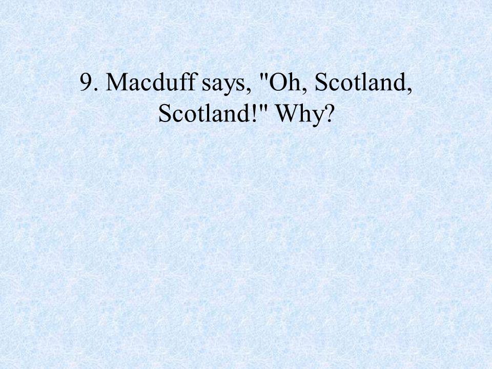 9. Macduff says,