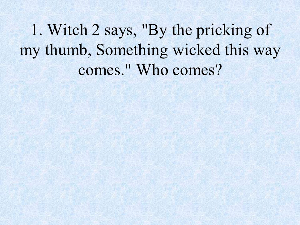 1. Witch 2 says,