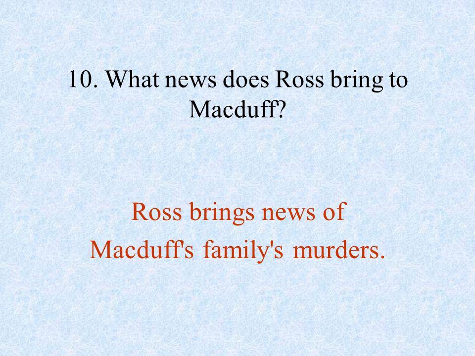 Ross brings news of Macduff's family's murders.