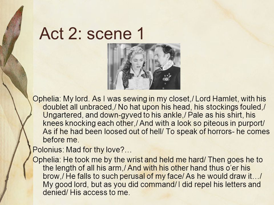 Act 2: scene 1 Ophelia: My lord.