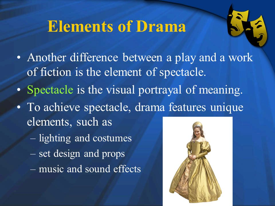 Elements of Drama Another difference between a play and a work of fiction is the element of spectacle.
