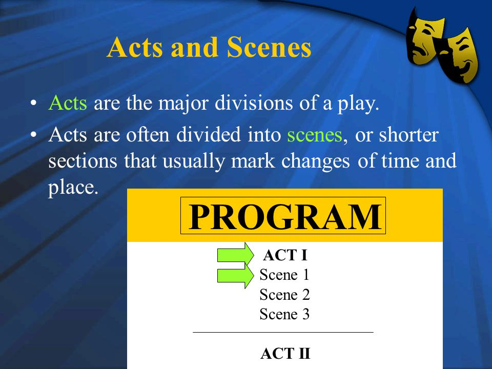 Acts and Scenes Acts are the major divisions of a play.