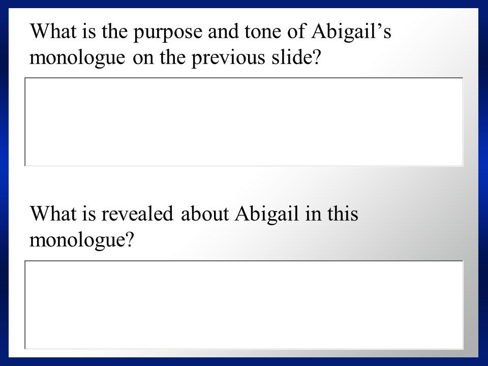 What is the purpose and tone of Abigail's monologue on the previous slide.